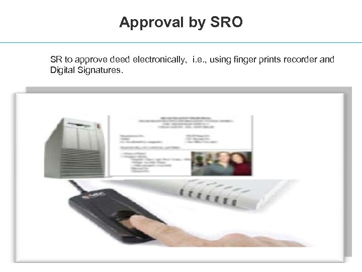Approval by SRO SR to approve deed electronically, i. e. , using finger prints