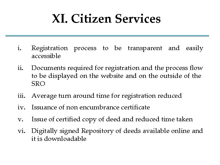 XI. Citizen Services i. Registration process to be transparent and easily accessible ii. Documents