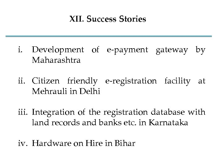 XII. Success Stories i. Development of e-payment gateway by Maharashtra ii. Citizen friendly e-registration