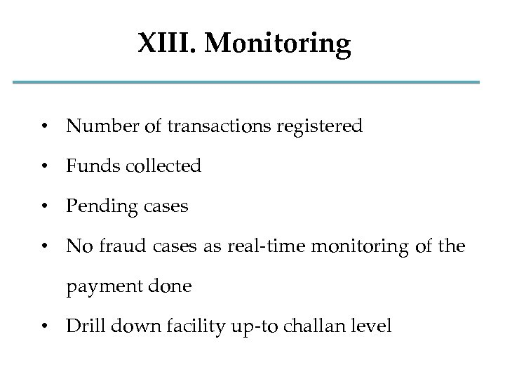 XIII. Monitoring • Number of transactions registered • Funds collected • Pending cases •