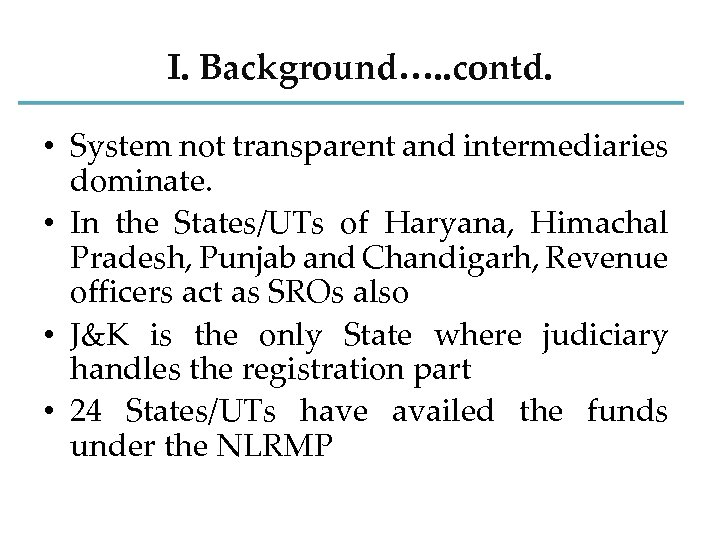 I. Background…. . contd. • System not transparent and intermediaries dominate. • In the