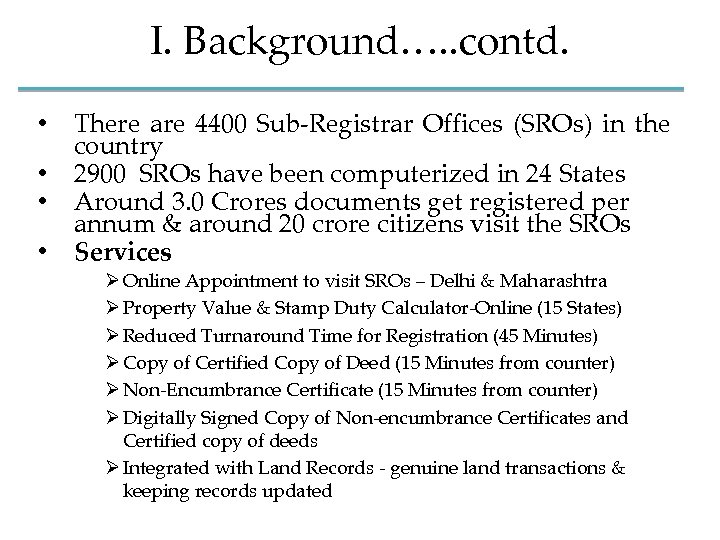 I. Background…. . contd. • • There are 4400 Sub-Registrar Offices (SROs) in the