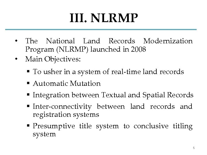 III. NLRMP • • The National Land Records Modernization Program (NLRMP) launched in 2008