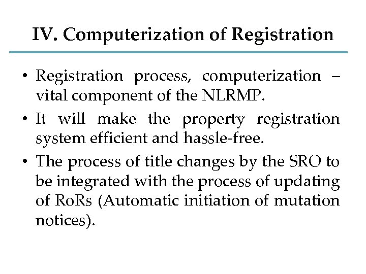 IV. Computerization of Registration • Registration process, computerization – vital component of the NLRMP.