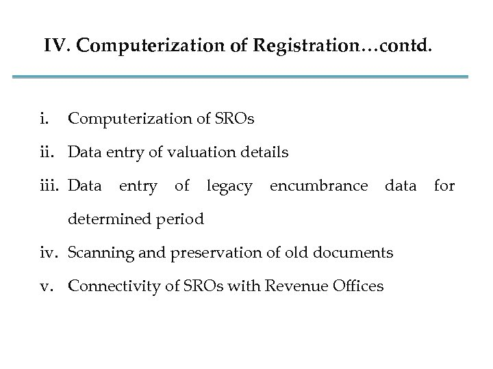 IV. Computerization of Registration…contd. i. Computerization of SROs ii. Data entry of valuation details