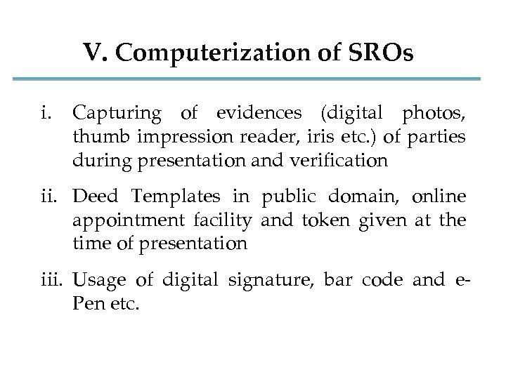 V. Computerization of SROs i. Capturing of evidences (digital photos, thumb impression reader, iris