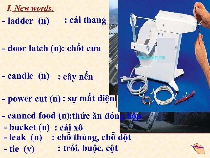 I. New words: - ladder (n) : cái thang - door latch (n): chốt