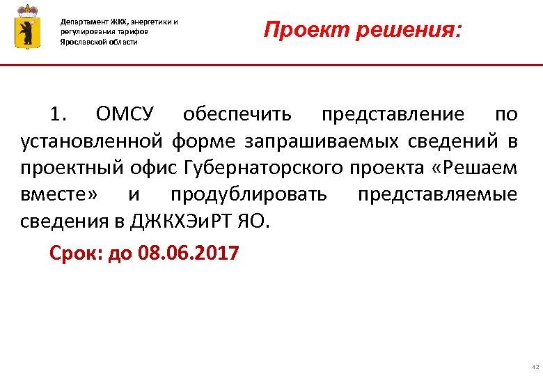 Департамент ЖКХ, энергетики и регулирования тарифов Ярославской области Проект решения: 1. ОМСУ обеспечить представление