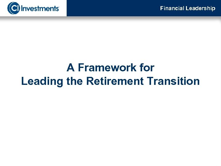 Financial Leadership A Framework for Leading the Retirement Transition