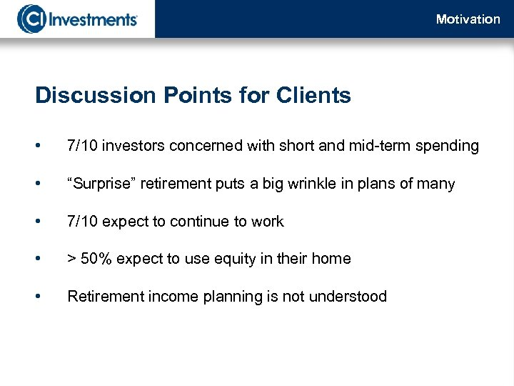 Motivation Discussion Points for Clients • 7/10 investors concerned with short and mid-term spending