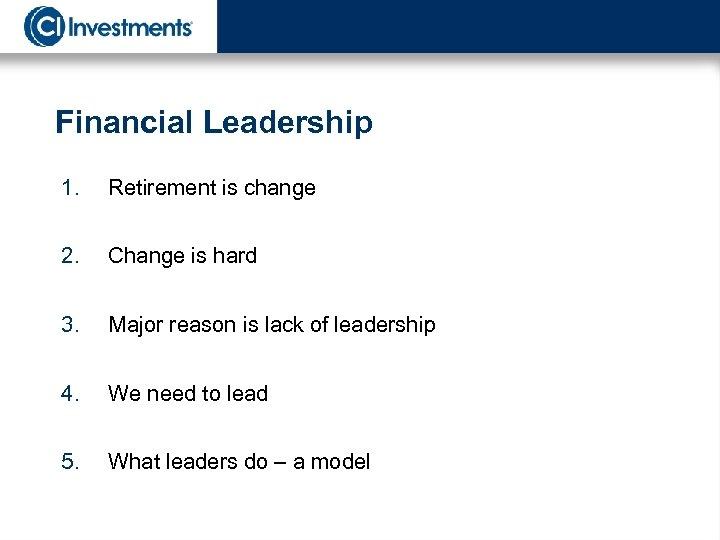 Financial Leadership 1. Retirement is change 2. Change is hard 3. Major reason is