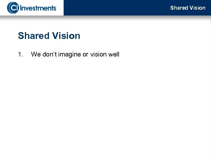 Shared Vision 1. We don't imagine or vision well