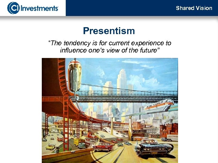 """Shared Vision Presentism """"The tendency is for current experience to influence one's view of"""