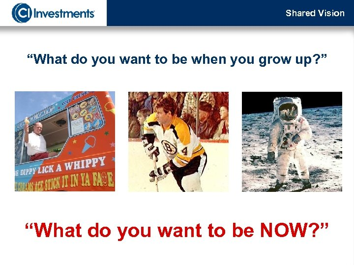 "Shared Vision ""What do you want to be when you grow up? "" ""What"