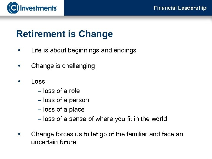 Financial Leadership Retirement is Change • Life is about beginnings and endings • Change