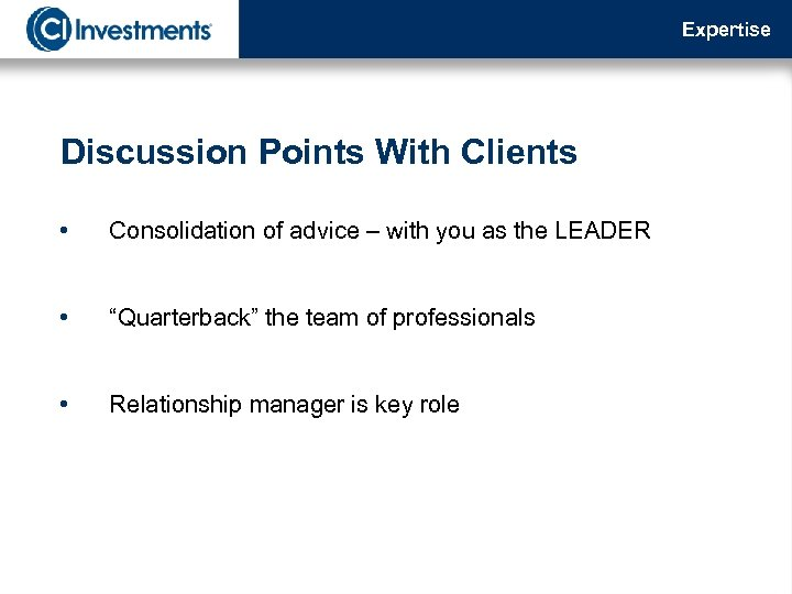 Expertise Discussion Points With Clients • Consolidation of advice – with you as the