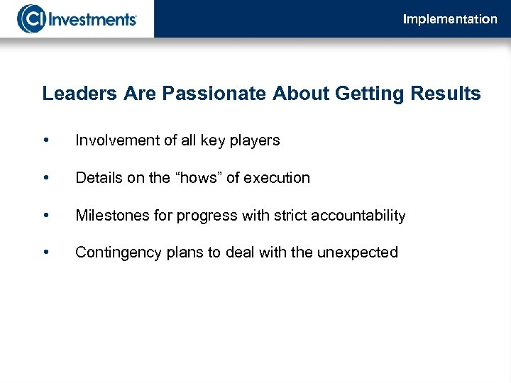 Implementation Leaders Are Passionate About Getting Results • Involvement of all key players •