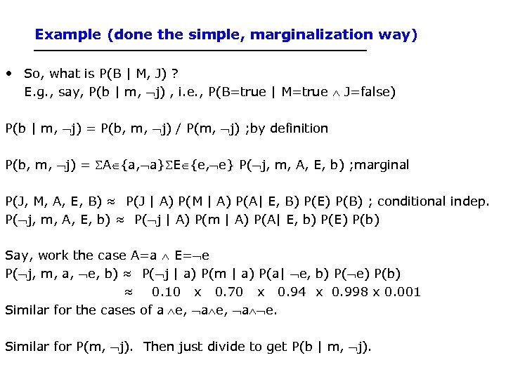 Example (done the simple, marginalization way) • So, what is P(B | M, J)