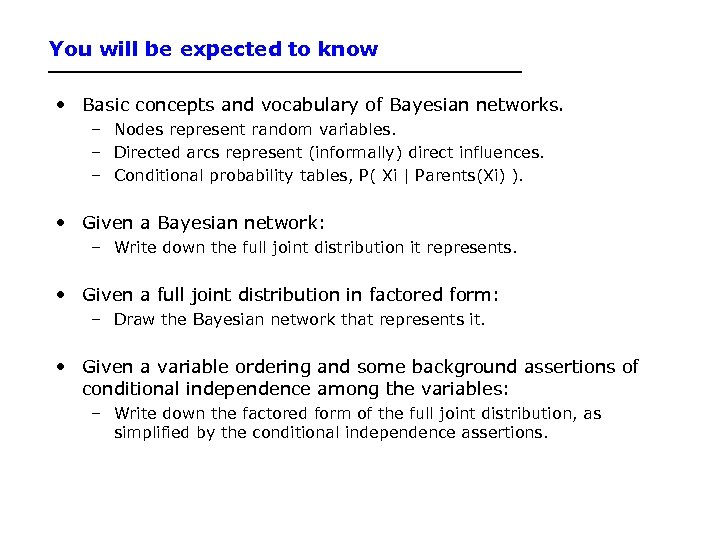 You will be expected to know • Basic concepts and vocabulary of Bayesian networks.
