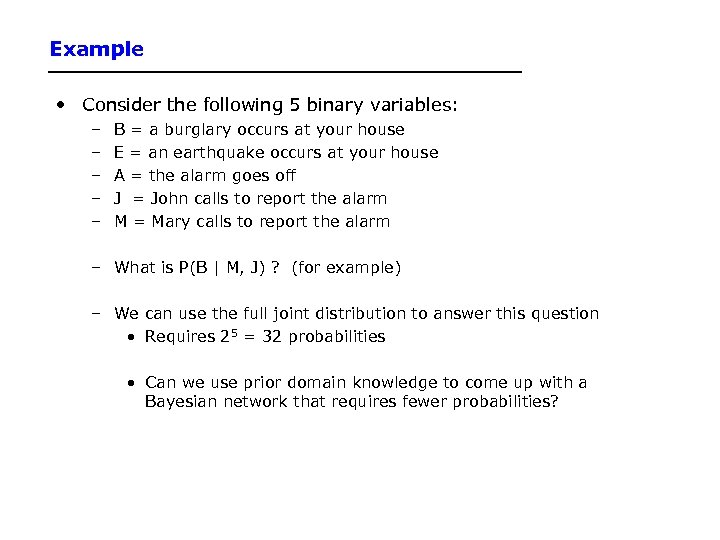 Example • Consider the following 5 binary variables: – – – B = a
