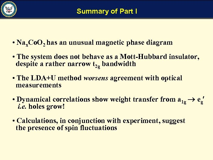 Summary of Part I • Nax. Co. O 2 has an unusual magnetic phase