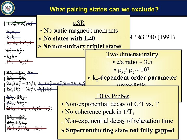 What pairing states can we exclude? SR • No static magnetic moments After Sigrist