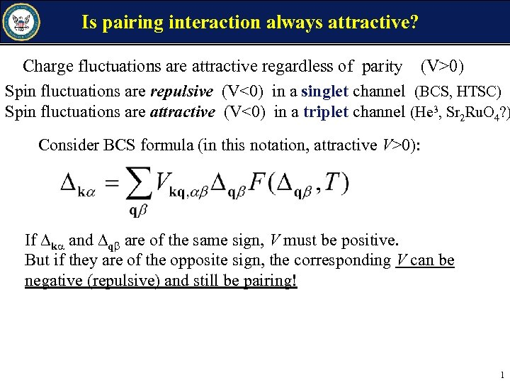 Is pairing interaction always attractive? Charge fluctuations are attractive regardless of parity (V>0) Spin