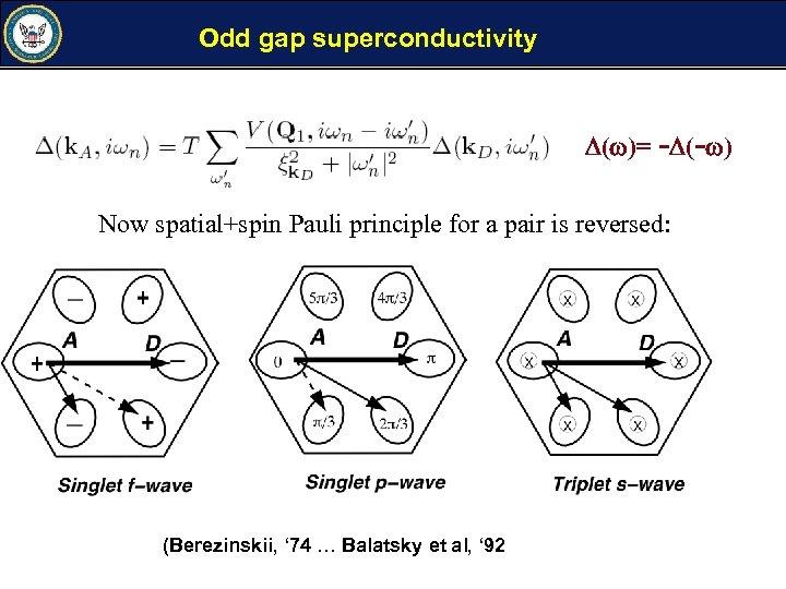 Odd gap superconductivity ( )= - (- ) Now spatial+spin Pauli principle for a