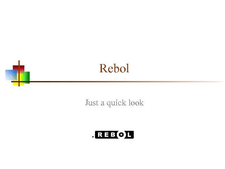 Rebol Just a quick look