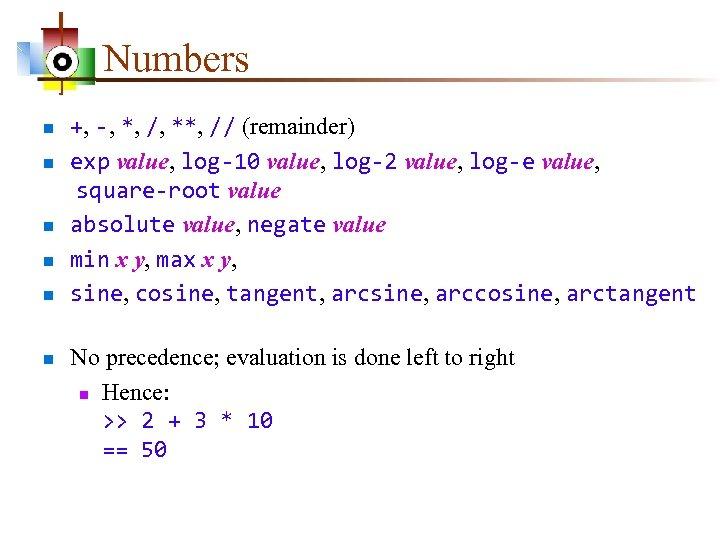 Numbers n n n +, -, *, /, **, // (remainder) exp value, log-10