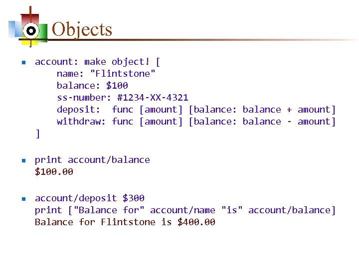 Objects n n n account: make object! [ name: