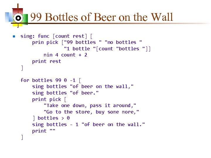 99 Bottles of Beer on the Wall n sing: func [count rest] [ prin