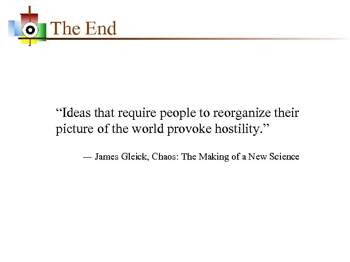"""The End """"Ideas that require people to reorganize their picture of the world provoke"""