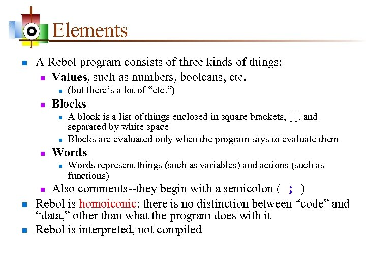 Elements n A Rebol program consists of three kinds of things: n Values, such