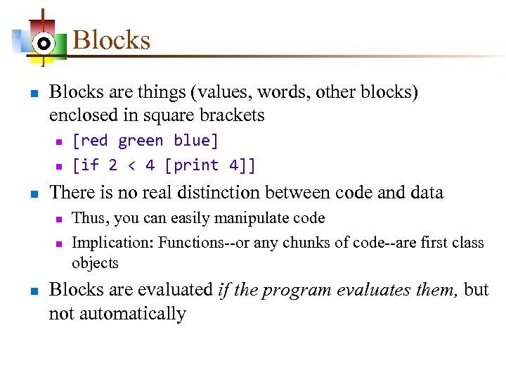 Blocks n Blocks are things (values, words, other blocks) enclosed in square brackets n