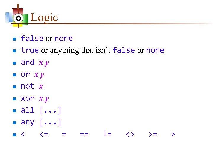 Logic n n n n n false or none true or anything that isn't