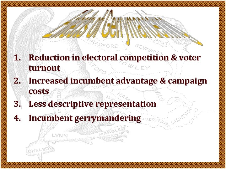 1. Reduction in electoral competition & voter turnout 2. Increased incumbent advantage & campaign