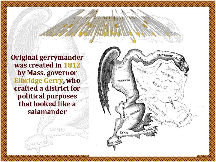 Original gerrymander was created in 1812 by Mass. governor Elbridge Gerry, who crafted a