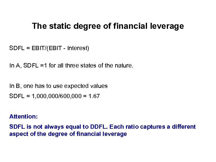 The static degree of financial leverage SDFL = EBIT/(EBIT - Interest) In A, SDFL