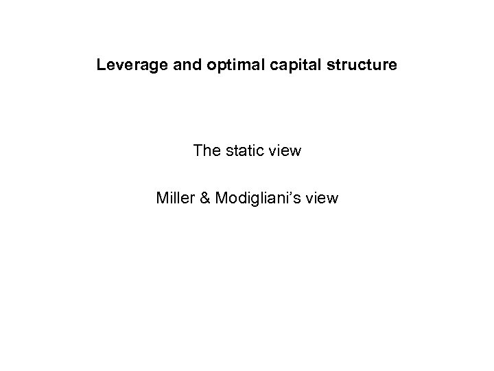 Leverage and optimal capital structure The static view Miller & Modigliani's view