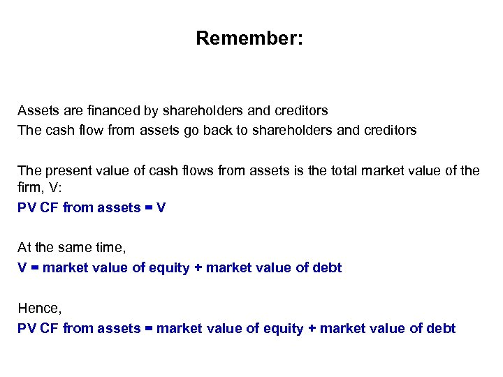 Remember: Assets are financed by shareholders and creditors The cash flow from assets go
