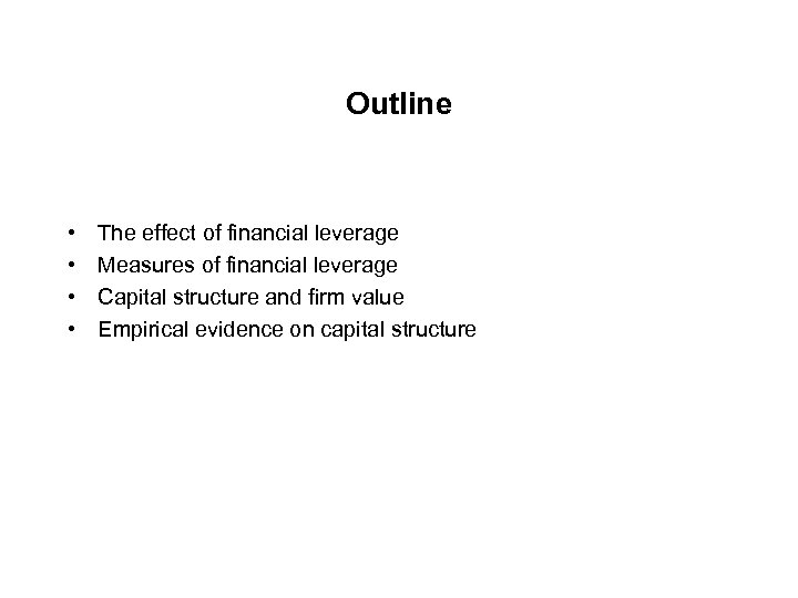 Outline • • The effect of financial leverage Measures of financial leverage Capital structure