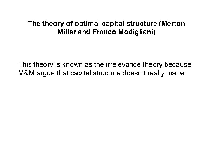 The theory of optimal capital structure (Merton Miller and Franco Modigliani) This theory is