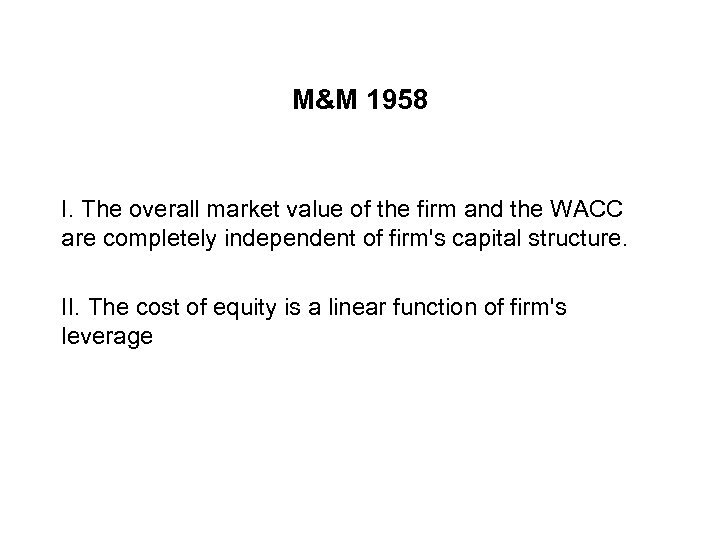 M&M 1958 I. The overall market value of the firm and the WACC are
