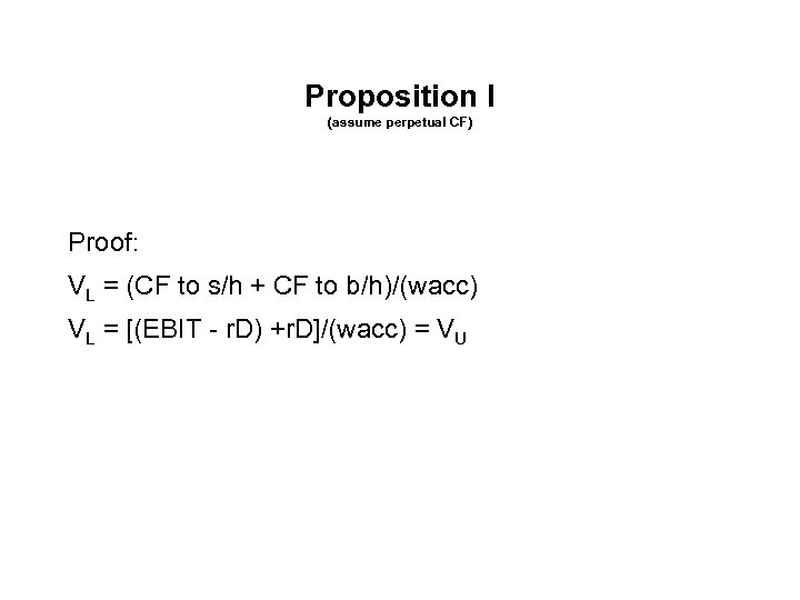 Proposition I (assume perpetual CF) Proof: VL = (CF to s/h + CF to