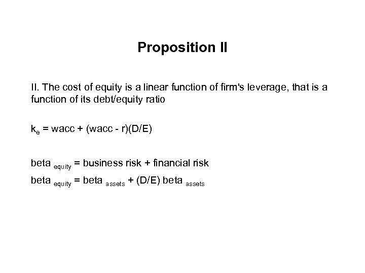 Proposition II II. The cost of equity is a linear function of firm's leverage,