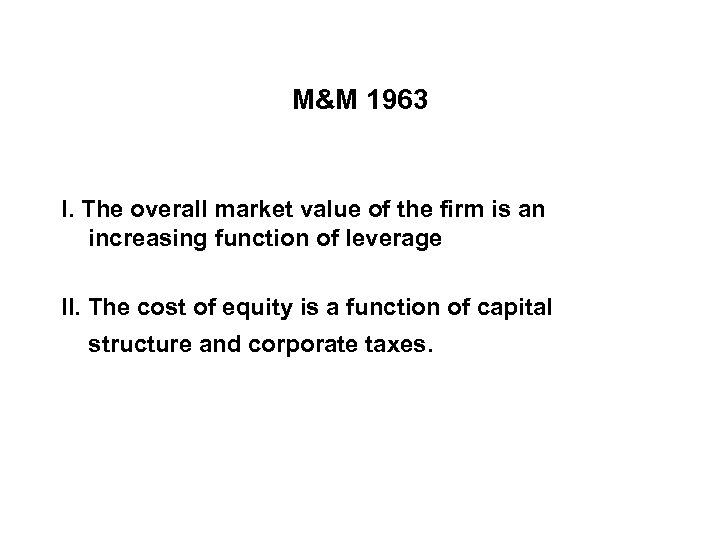 M&M 1963 I. The overall market value of the firm is an increasing function