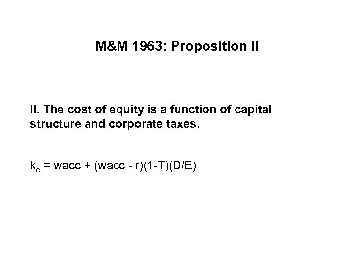 M&M 1963: Proposition II II. The cost of equity is a function of capital