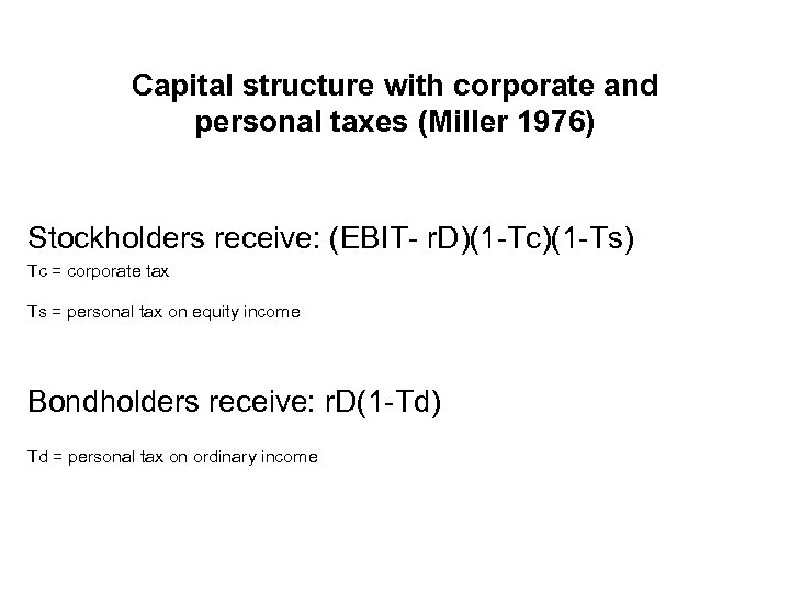 Capital structure with corporate and personal taxes (Miller 1976) Stockholders receive: (EBIT- r. D)(1