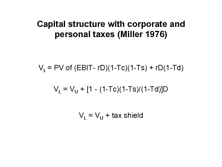 Capital structure with corporate and personal taxes (Miller 1976) VL = PV of (EBIT-